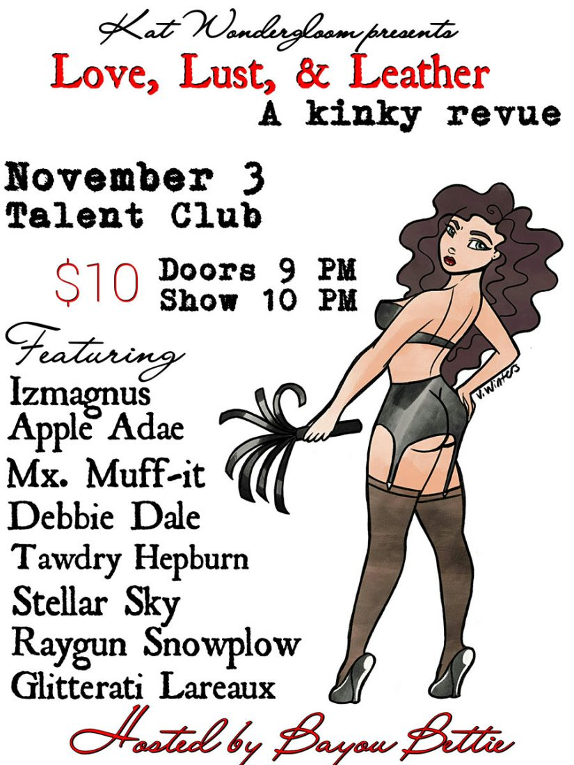 Kat Wondergloom presents Love,Lust and Leather, A Kinky Revue Live at the Talent Club, Saturday, November 3 at 10 pm